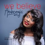 Anubewaji – We Believe [New Song] | @anubewaji_sings
