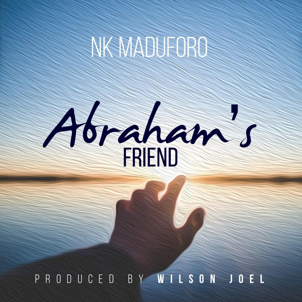 NK Maduforo - Abrahams Friend