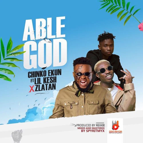 Chinko Ekun able God ft. Lil Kesh & Zlatan