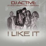 DJ Active – I Like It ft. Mpumi, Emza & Zola Nombona [New Music]