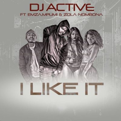 DJ Active – I Like It ft. Mpumi, Emza & Zola Nombona