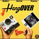 DeeKay – Hangover ft. Davido & Peruzzi [New Music]