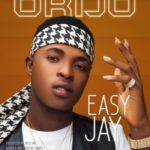 Easy Jay – Orijo [New Music]