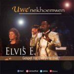Elvis E – Uwe nekhoe mwen ft. Gospel For Everyone Choir [New Song+Video] @elvisediagbonya