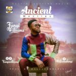 Fanyi Williams – Ancient Mantles [New Song] | @williamsfanyi