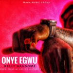 Kelly Handsome – Onye Egwu [New Music]