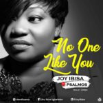 Joy Ibisa – No One Like You ft. Psalmos [New Song]