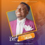 Kasid – Crown On My Head [New Song] | @kasidntui