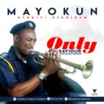 Mayokun Oyediran – Only Saviour [New Song] | @mayordav