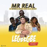 Mr Real – Legbegbe (Remix) ft. DJ Maphorisa, Niniola, Vista & DJ Catzico [New Music]