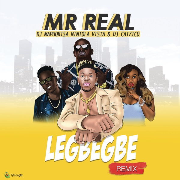 Mr Real - Legbegbe (Remix) ft. DJ Maphorisa, Niniola, Vista & DJ Catzico mp3 download