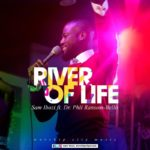 Sam Ibozi – River of Life ft. Dr Phil Ransom-Bello [New Music] | @samibozi @drphilbello