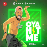 Broda Shaggi – Oya Hit Me [New Music]