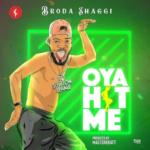 Broda Shaggi – Oya Hit Me [New Music]