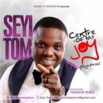 Seyi Tom – Centre of My Joy [New Song] | @iamseyitom