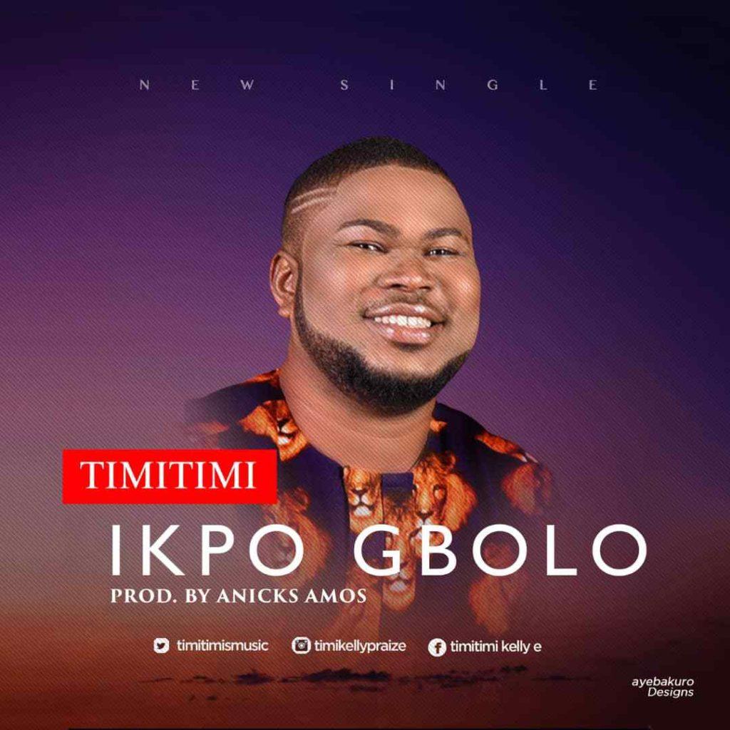 Timitimi - Ikpo Gbolo