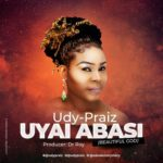 Udy Praiz – Uyai Abasi [New Song]