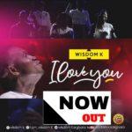 Wisdom K – I Love You [New Video] | @wisdomkorgbara