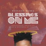 Reekado Banks – Blessings On Me [New Music]