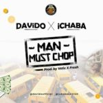 Ichaba – Man Must Chop ft. Davido [New Music]