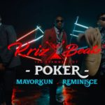 Krizbeatz – Poker ft Reminisce & Mayorkun [New Video]