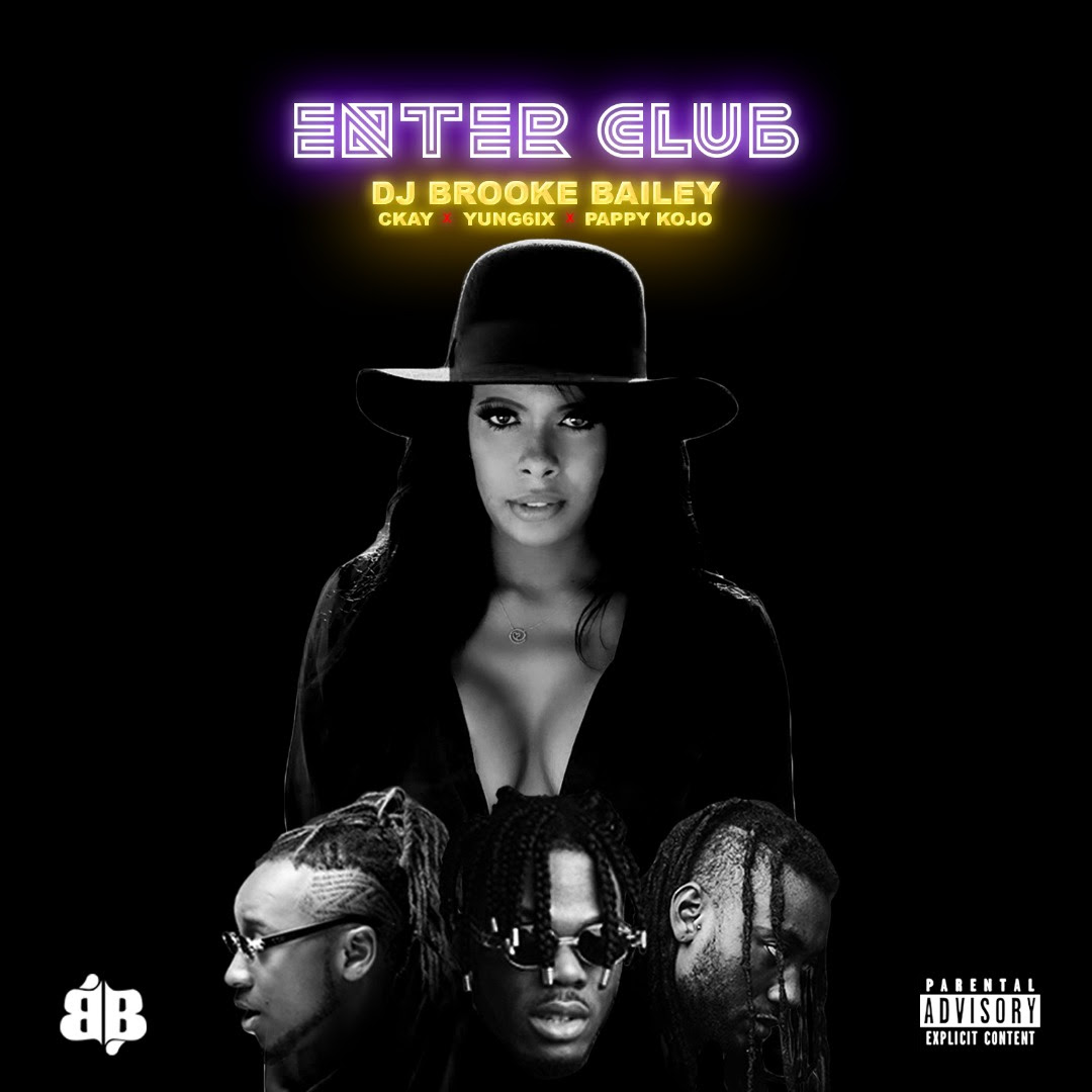 DJ Brooke Bailey ft. CKay,Yung6ix & Pappy Kojo – Enter Club