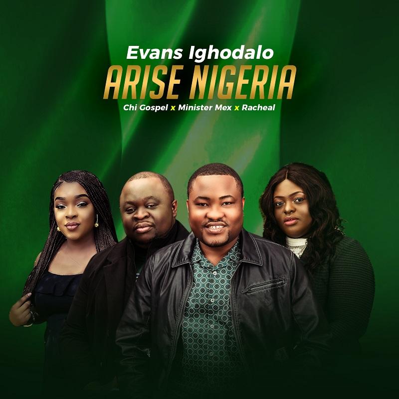 Evans Ighodalo - Arise Nigeria! ft. Chi Gospel, Mex & Racheal