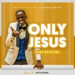 Dare Akinyemi – Only Jesus [New Song]