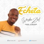 Wisdom Zeal – Echeta (Source of Confidence) [New Song] | @wizzyzeal4