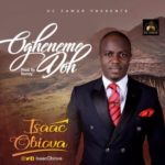 Isaac Obiova – Ogheneme Doh [New Song] | @isaacobiova