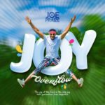 Joe Praize – Joy Overflow [New Song+Video]