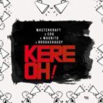Masterkraft – Kere Oh! Ft. CDQ, Magnito & Broda Shaggi [New Music]