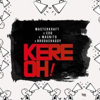 Masterkraft - Kere oh ft. CDQ, magnito & Broda Shaggi