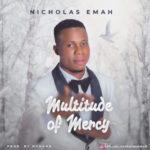 Nicholas Emah – Multitude of Mercy [New Song]