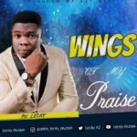 Pastor Lecky – Wings of My Praise [New Song] | @leckya2