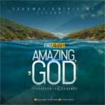 Pat Amah – Amazing God [New Song] | Patamahworship