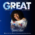 Queen Esther – Great [New Song] | @estieluv