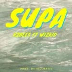 R2Bees – Supa ft. Wizkid [New Music]
