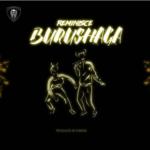 Reminisce – Burushaga [New Music]