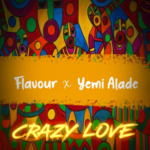 Flavour – Crazy Love ft. Yemi Alade [New Music]