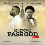 Skalawee – Nothing Pass God ft. Samsong [New Song] | @skalawee