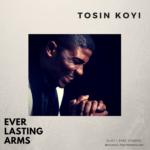Tosin Koyi – Everlasting Arms [New Song] | @tosinkoyi