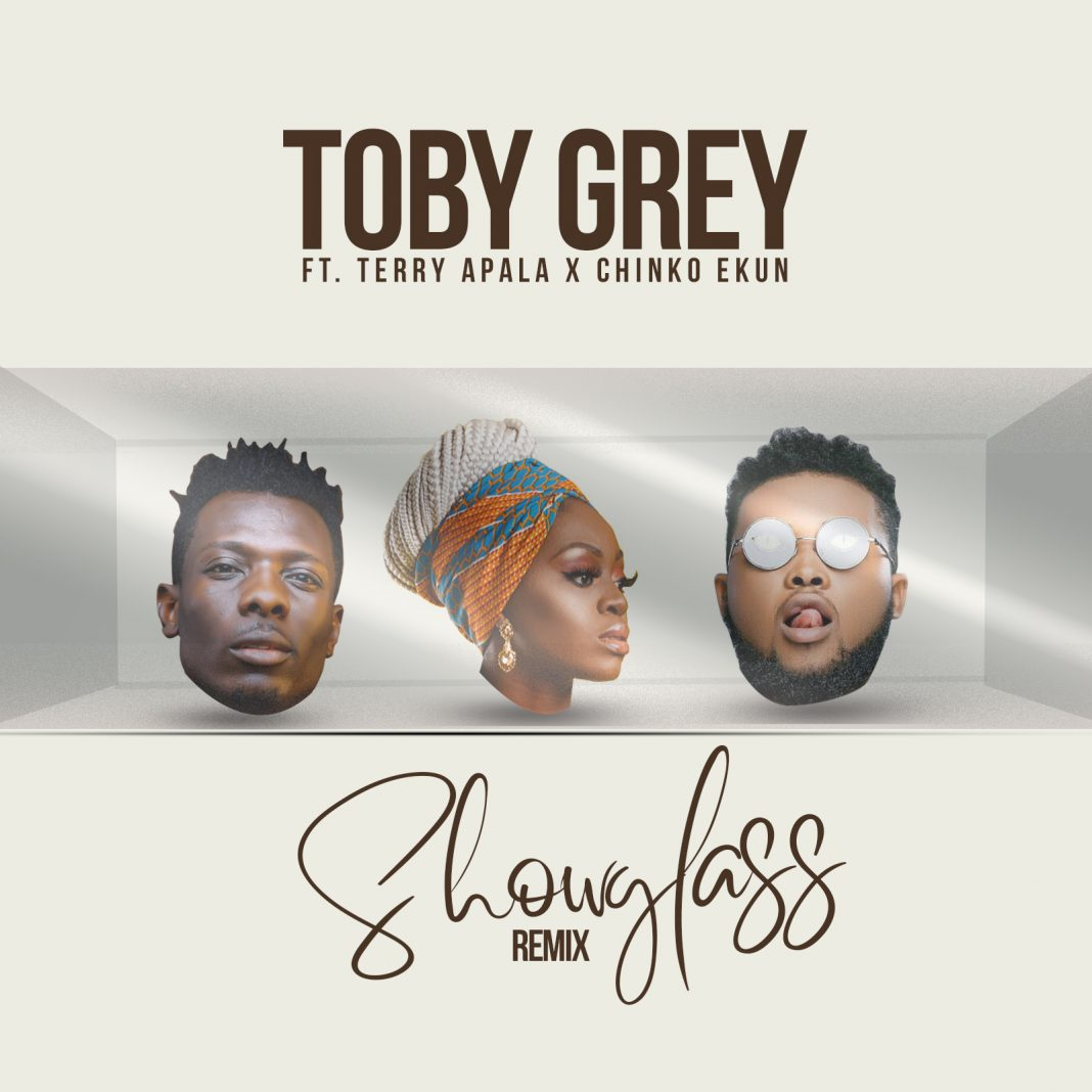 Toby Grey - Show Glass (Remix) Ft. Terry Apala X Chinko Ekun [New Music]