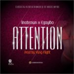 Lino Brown X Egoyibo – Attention [New Music]