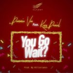 Demmie Vee – You Go Wait ft. Kizz Daniel [New Music]
