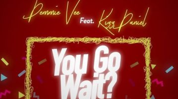 Demmie Vee - you go wait ft. Kizz Daniel mp3