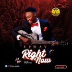 Ephay – Right Now [New Song] | @iam_epahy