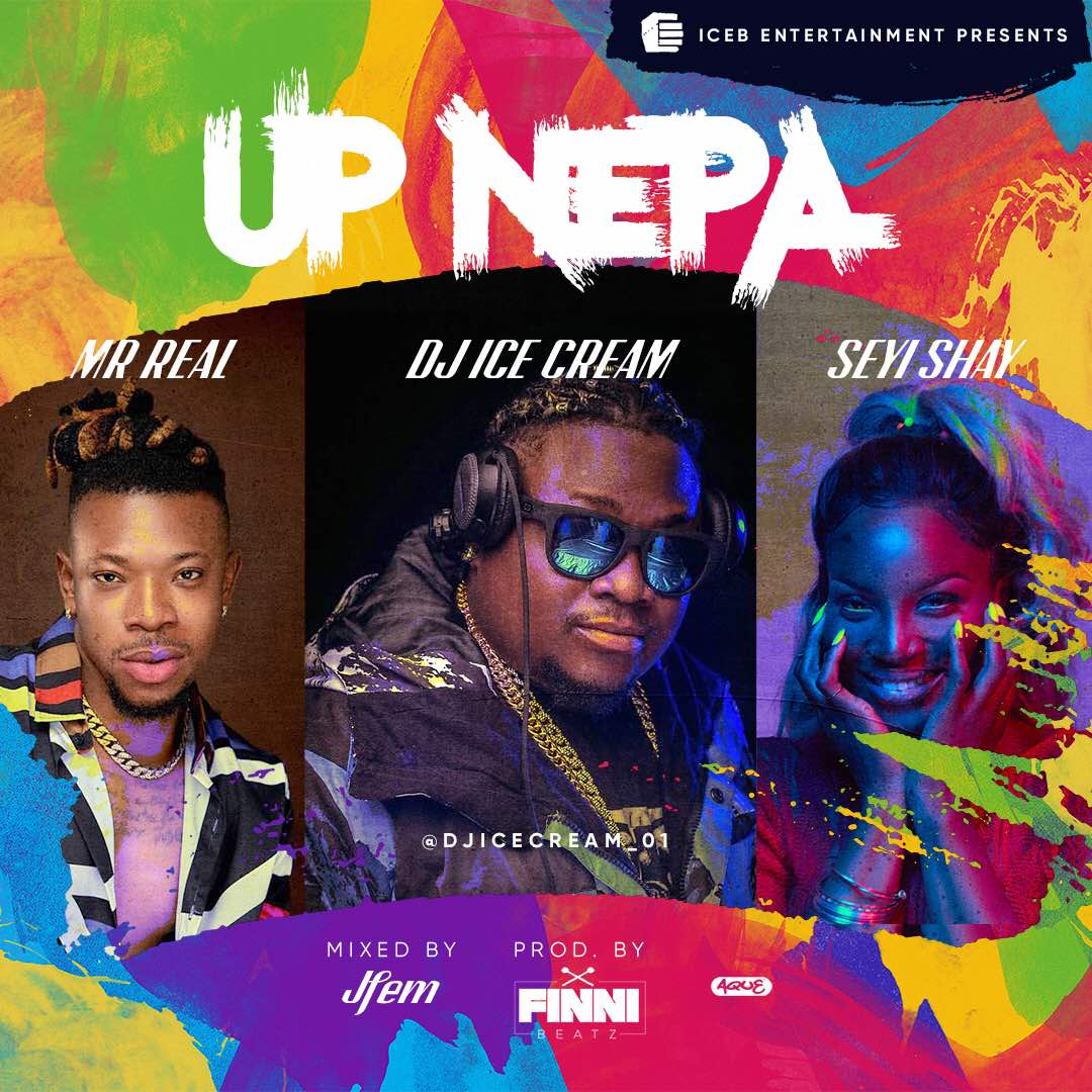DJ Ice Cream ft. Seyi Shay & Mr. Real - Up Nepa