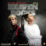 Frank Edwards – Heaven Rocks ft. Mayo [New Music]