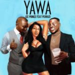 Ice Prince – Yawa ft. Peruzzi [New Music]